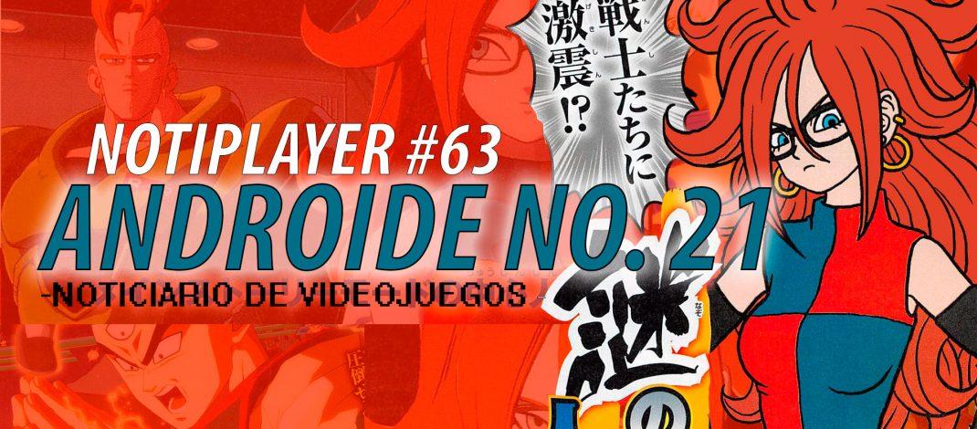 NotiPlayer #063 – ¡¿Androide No. 21?! en Dragon Ball FighterZ